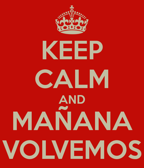 keep-calm-and-mañana-volvemos-2